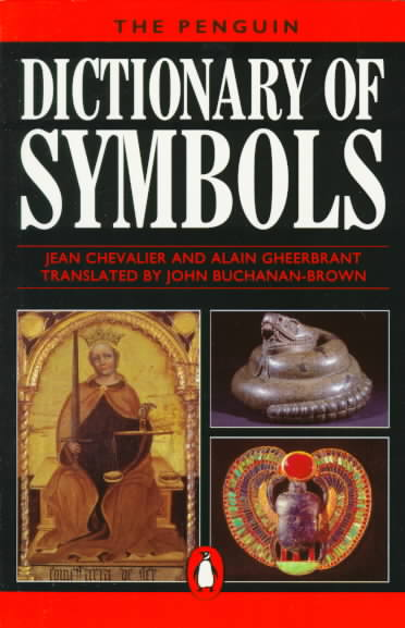 A Dictionary of Symbols By Chevalier, Jean (EDT)/ Gheerbrant, Alain/ Buchanan-Brown, John (TRN)/ Chevalier, Jean/ Gheerbrant, Alain (EDT)