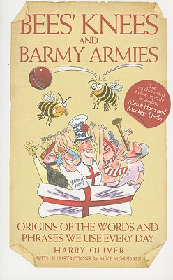 Bees' Knees and Barmy Armies By Oliver, Harry/ Mosedale, Mike (ILT)